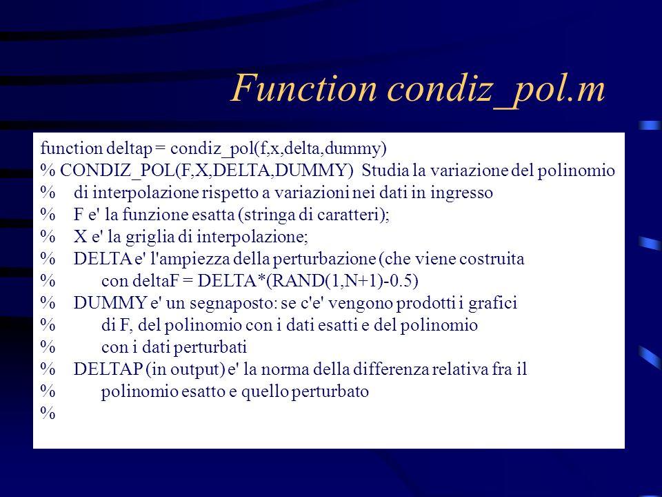 Function condiz_pol.m function deltap = condiz_pol(f,x,delta,dummy) % CONDIZ_POL(F,X,DELTA,DUMMY) Studia la variazione del polinomio % di interpolazio