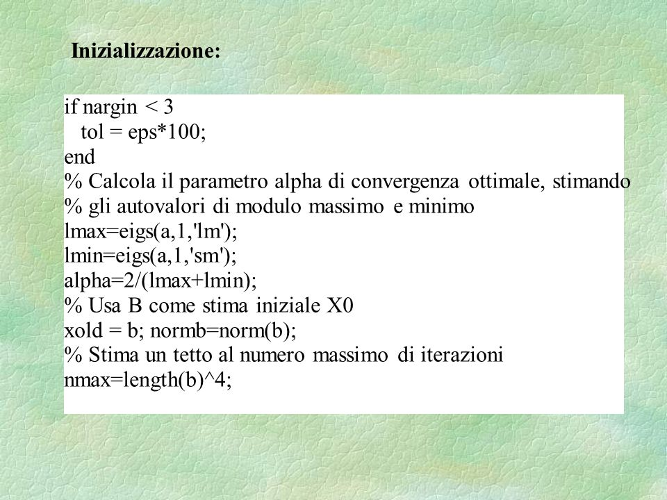 if nargin < 3 tol = eps*100; end % Calcola il parametro alpha di convergenza ottimale, stimando % gli autovalori di modulo massimo e minimo lmax=eigs(