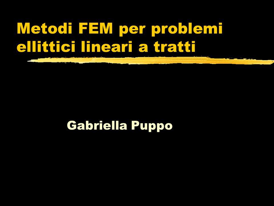 Metodi FEM per problemi ellittici lineari a tratti Gabriella Puppo
