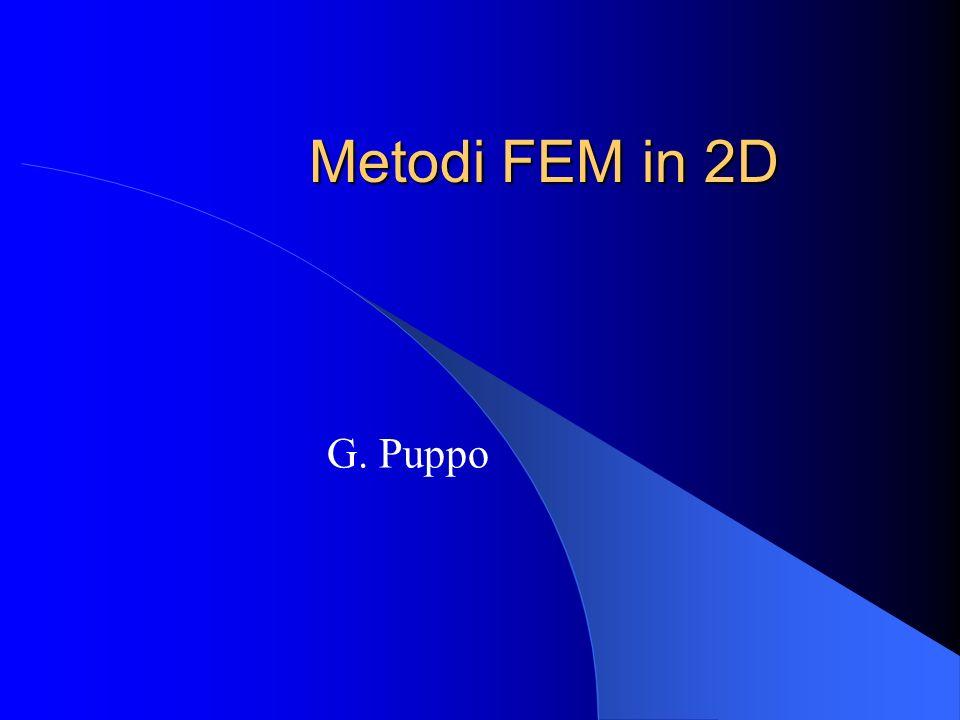Metodi FEM in 2D G. Puppo