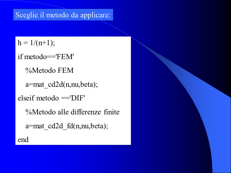 h = 1/(n+1); if metodo=='FEM' %Metodo FEM a=mat_cd2d(n,nu,beta); elseif metodo =='DIF' %Metodo alle differenze finite a=mat_cd2d_fd(n,nu,beta); end Sc