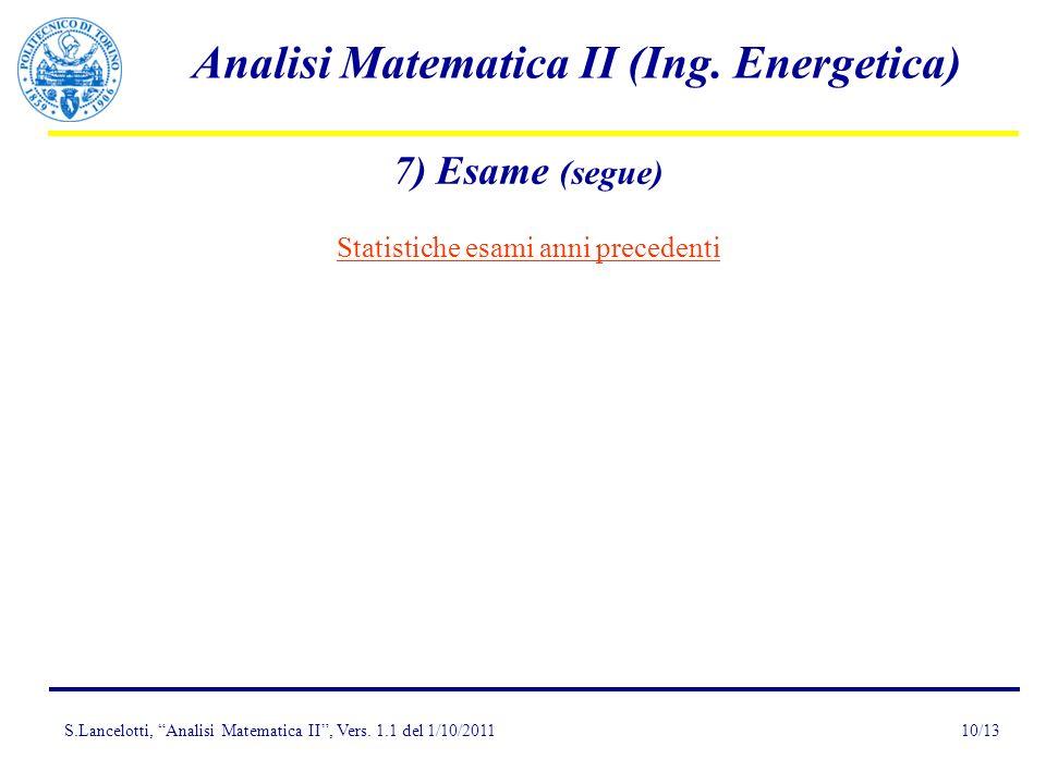 S.Lancelotti, Analisi Matematica II, Vers. 1.1 del 1/10/2011 Analisi Matematica II (Ing. Energetica) 10/13 7) Esame (segue) Statistiche esami anni pre