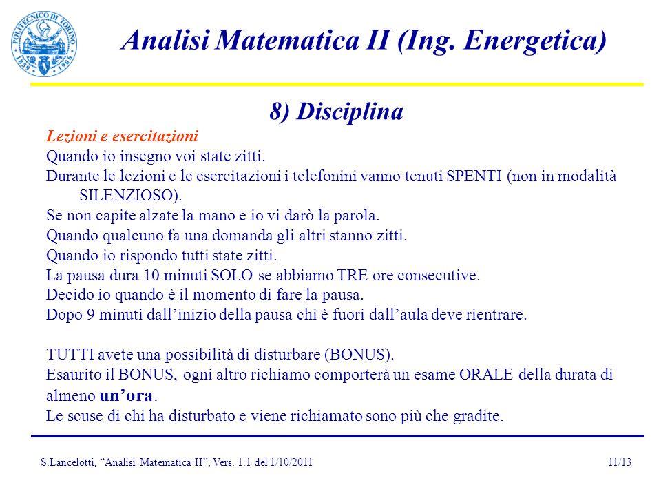 S.Lancelotti, Analisi Matematica II, Vers. 1.1 del 1/10/2011 Analisi Matematica II (Ing. Energetica) 11/13 8) Disciplina Lezioni e esercitazioni Quand