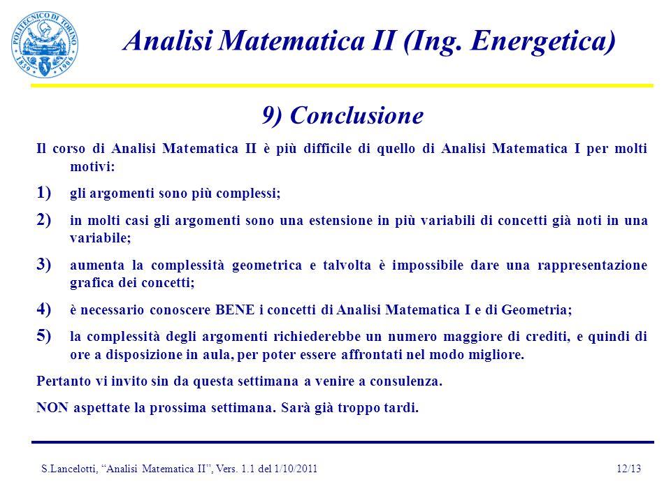 S.Lancelotti, Analisi Matematica II, Vers. 1.1 del 1/10/2011 Analisi Matematica II (Ing. Energetica) 12/13 9) Conclusione Il corso di Analisi Matemati