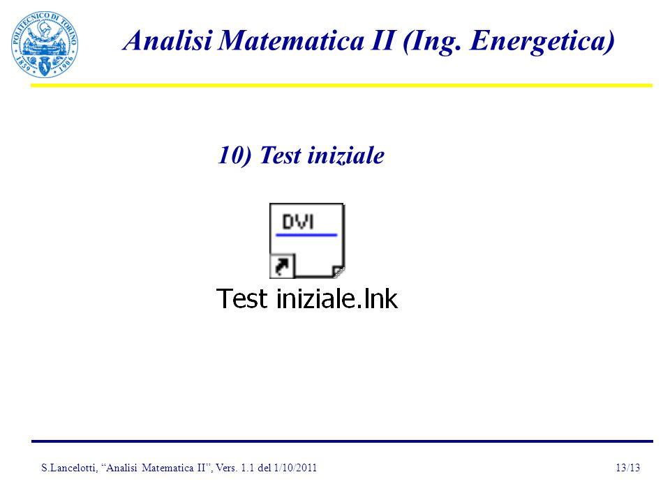 S.Lancelotti, Analisi Matematica II, Vers. 1.1 del 1/10/2011 Analisi Matematica II (Ing. Energetica) 13/13 10) Test iniziale