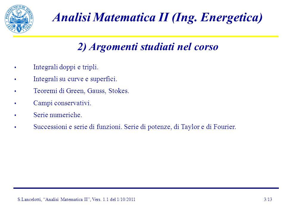 S.Lancelotti, Analisi Matematica II, Vers. 1.1 del 1/10/2011 Analisi Matematica II (Ing. Energetica) 3/13 2) Argomenti studiati nel corso Integrali do
