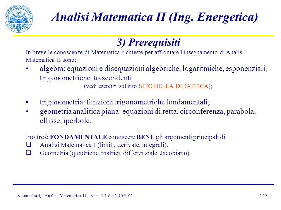 S.Lancelotti, Analisi Matematica II, Vers. 1.1 del 1/10/2011 Analisi Matematica II (Ing. Energetica) 4/13 3) Prerequisiti In breve le conoscenze di Ma