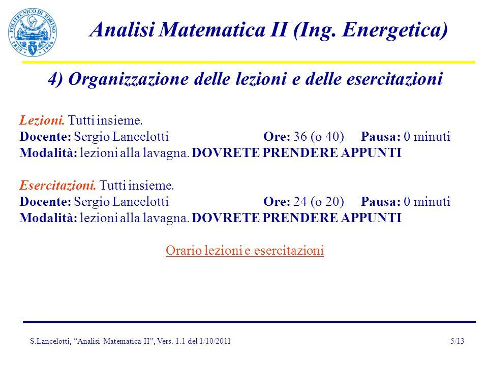 S.Lancelotti, Analisi Matematica II, Vers. 1.1 del 1/10/2011 Analisi Matematica II (Ing. Energetica) 5/13 4) Organizzazione delle lezioni e delle eser