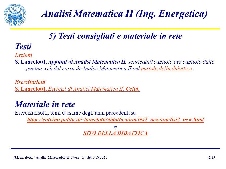 S.Lancelotti, Analisi Matematica II, Vers. 1.1 del 1/10/2011 Analisi Matematica II (Ing. Energetica) 6/13 5) Testi consigliati e materiale in rete Tes