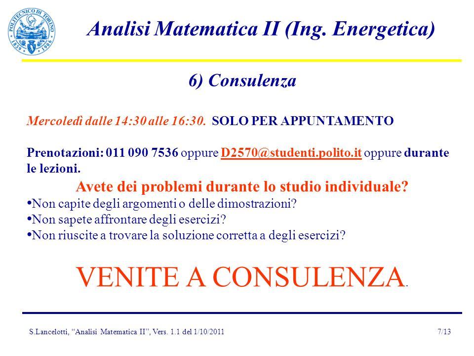 S.Lancelotti, Analisi Matematica II, Vers. 1.1 del 1/10/2011 Analisi Matematica II (Ing. Energetica) 7/13 6) Consulenza Mercoledì dalle 14:30 alle 16: