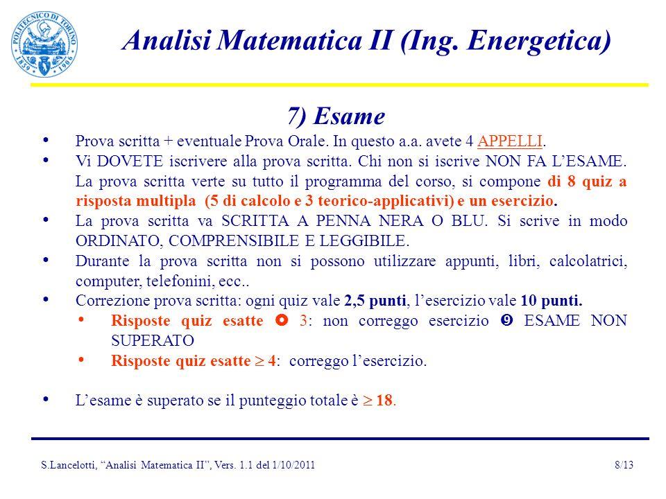 S.Lancelotti, Analisi Matematica II, Vers. 1.1 del 1/10/2011 Analisi Matematica II (Ing. Energetica) 8/13 7) Esame Prova scritta + eventuale Prova Ora