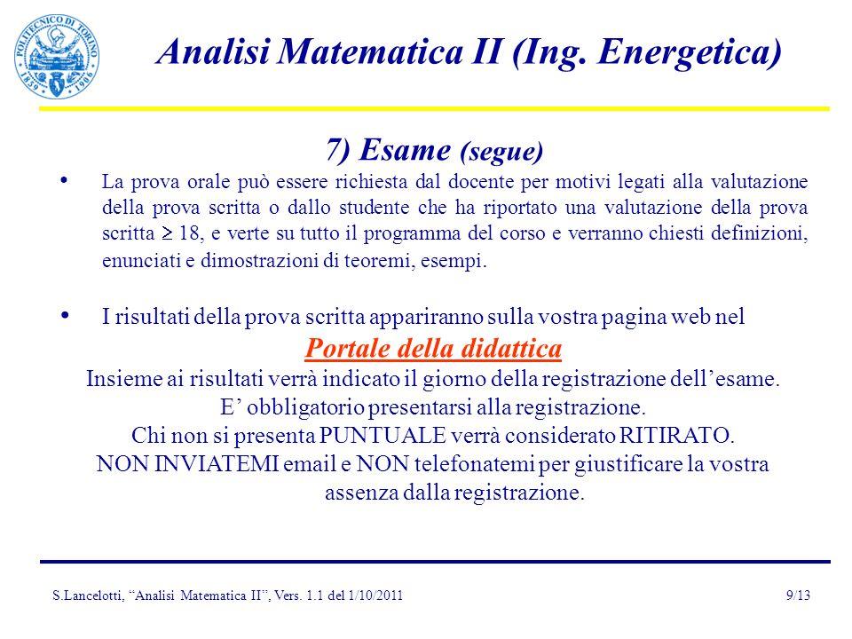 S.Lancelotti, Analisi Matematica II, Vers. 1.1 del 1/10/2011 Analisi Matematica II (Ing. Energetica) 9/13 7) Esame (segue) La prova orale può essere r