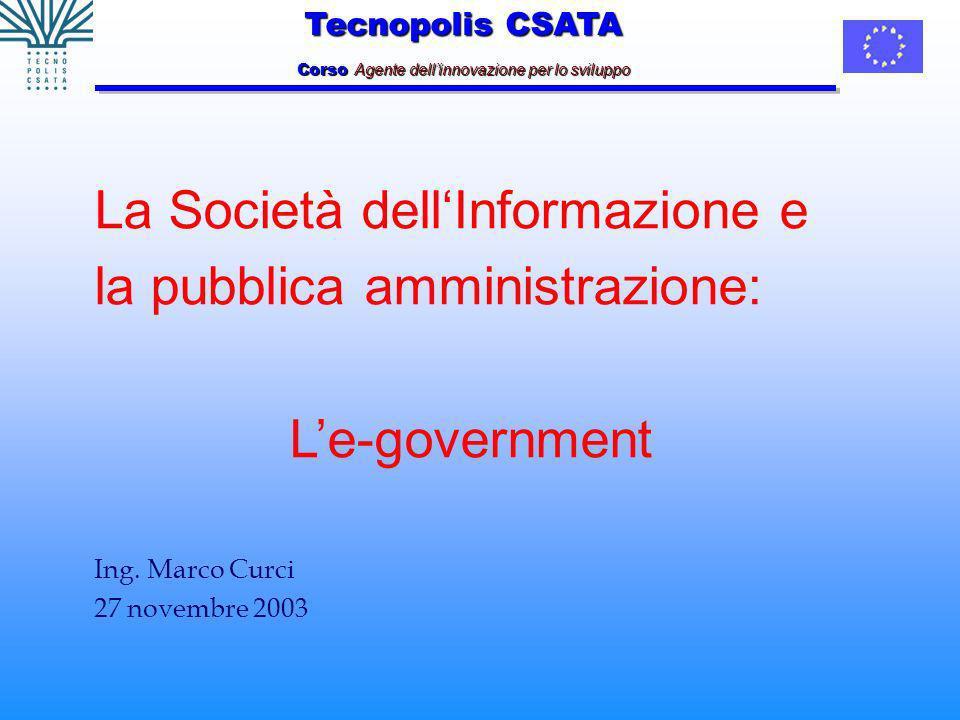 Tecnopolis CSATA Corso Agente dellinnovazione per lo sviluppo La Società dellInformazione e la pubblica amministrazione: Le-government Ing.