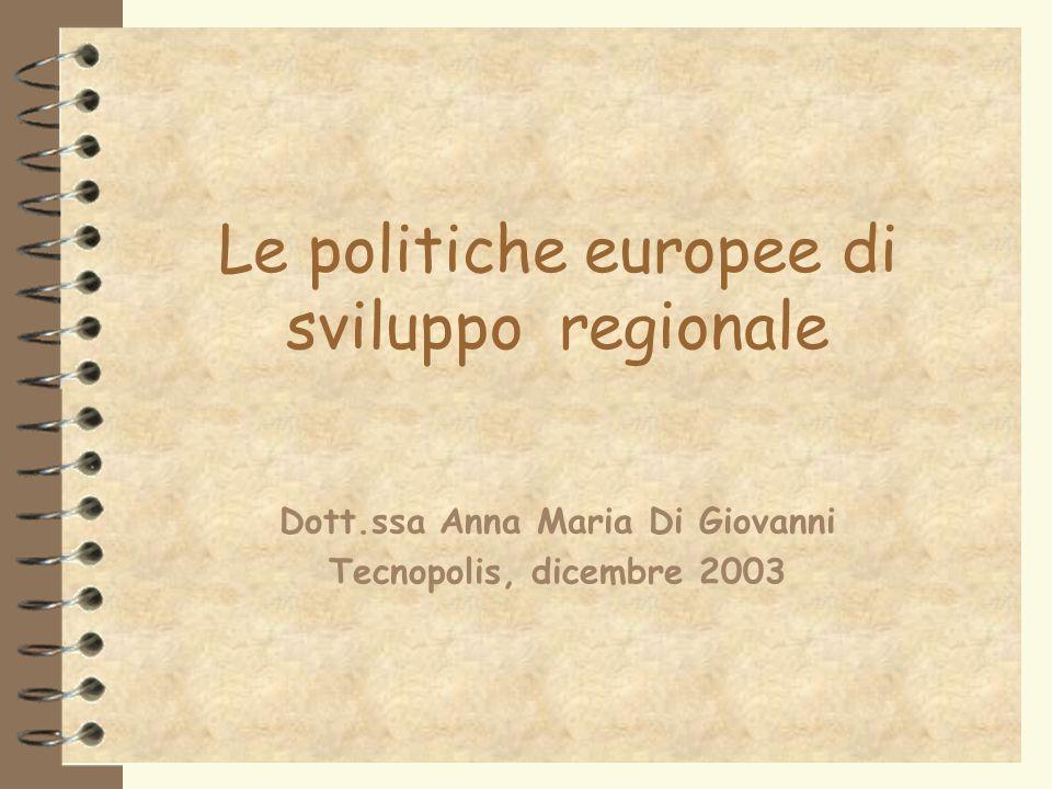 Le politiche europee di sviluppo regionale Dott.ssa Anna Maria Di Giovanni Tecnopolis, dicembre 2003