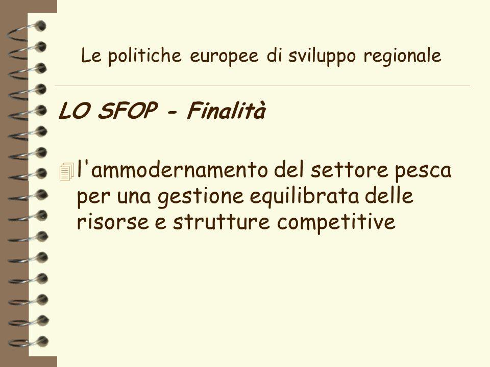 Le politiche europee di sviluppo regionale LO SFOP - Finalità 4 l ammodernamento del settore pesca per una gestione equilibrata delle risorse e strutture competitive