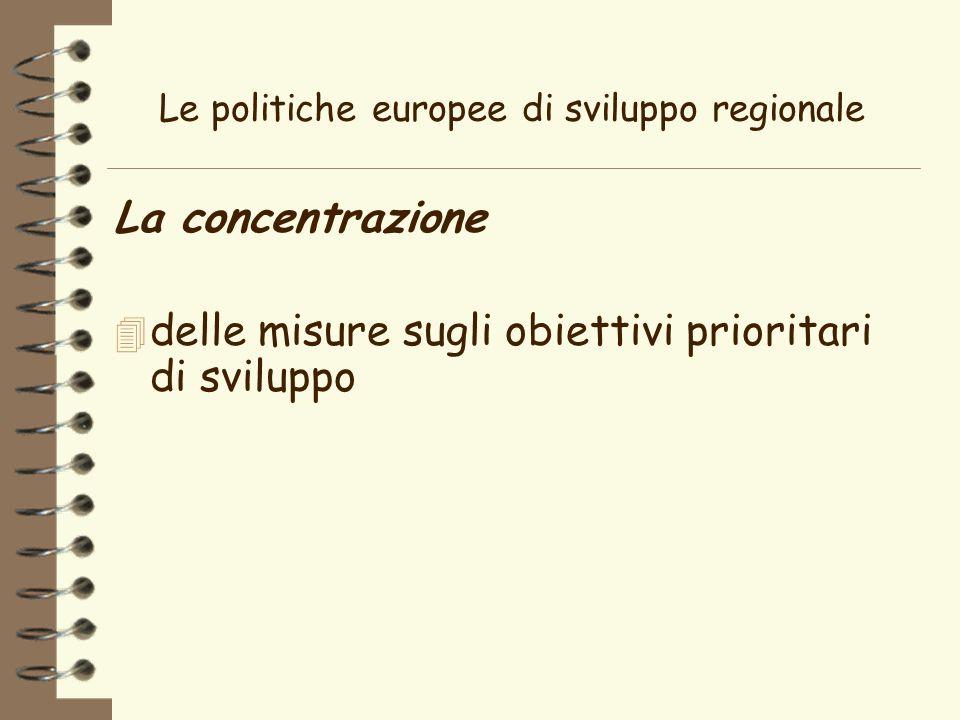 Le politiche europee di sviluppo regionale La concentrazione 4 delle misure sugli obiettivi prioritari di sviluppo