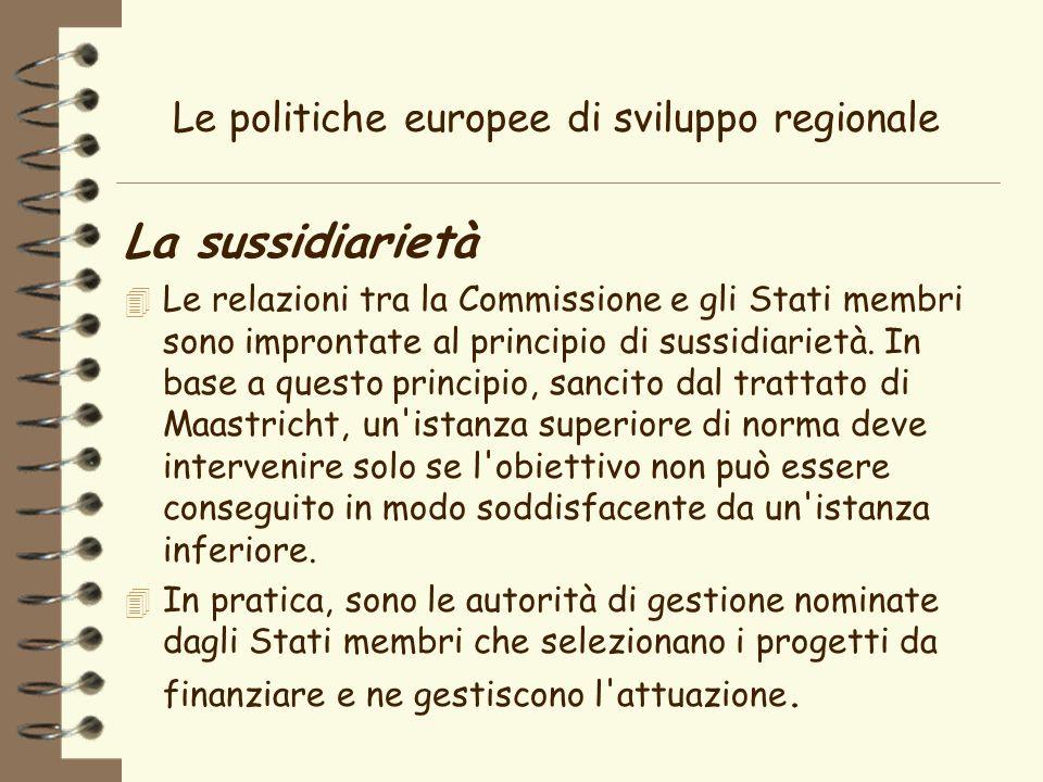 Le politiche europee di sviluppo regionale La sussidiarietà 4 Le relazioni tra la Commissione e gli Stati membri sono improntate al principio di sussidiarietà.