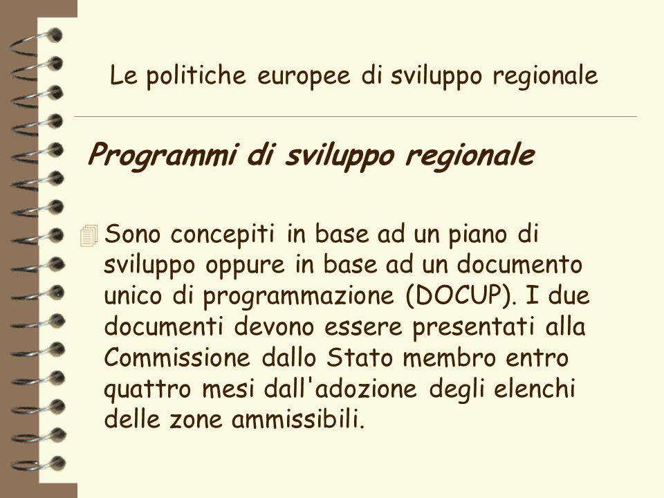 Le politiche europee di sviluppo regionale Programmi di sviluppo regionale 4 Sono concepiti in base ad un piano di sviluppo oppure in base ad un documento unico di programmazione (DOCUP).