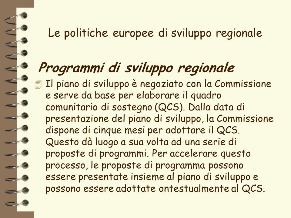 Le politiche europee di sviluppo regionale Programmi di sviluppo regionale 4 Il piano di sviluppo è negoziato con la Commissione e serve da base per elaborare il quadro comunitario di sostegno (QCS).