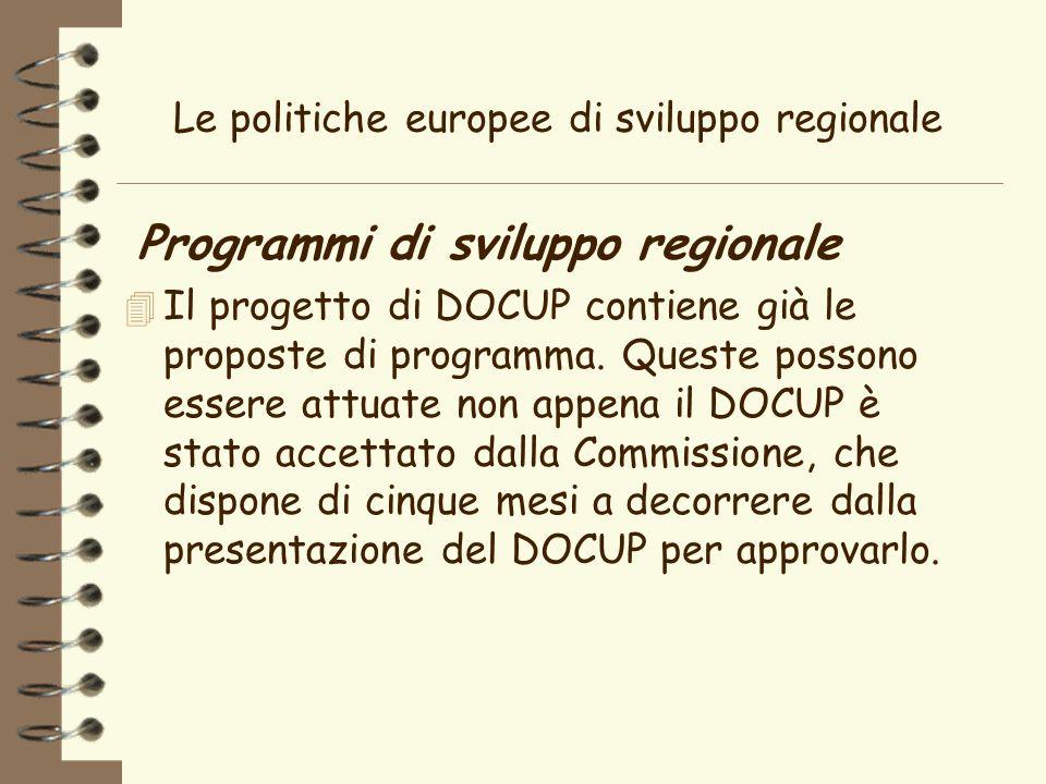 Le politiche europee di sviluppo regionale Programmi di sviluppo regionale 4 Il progetto di DOCUP contiene già le proposte di programma.