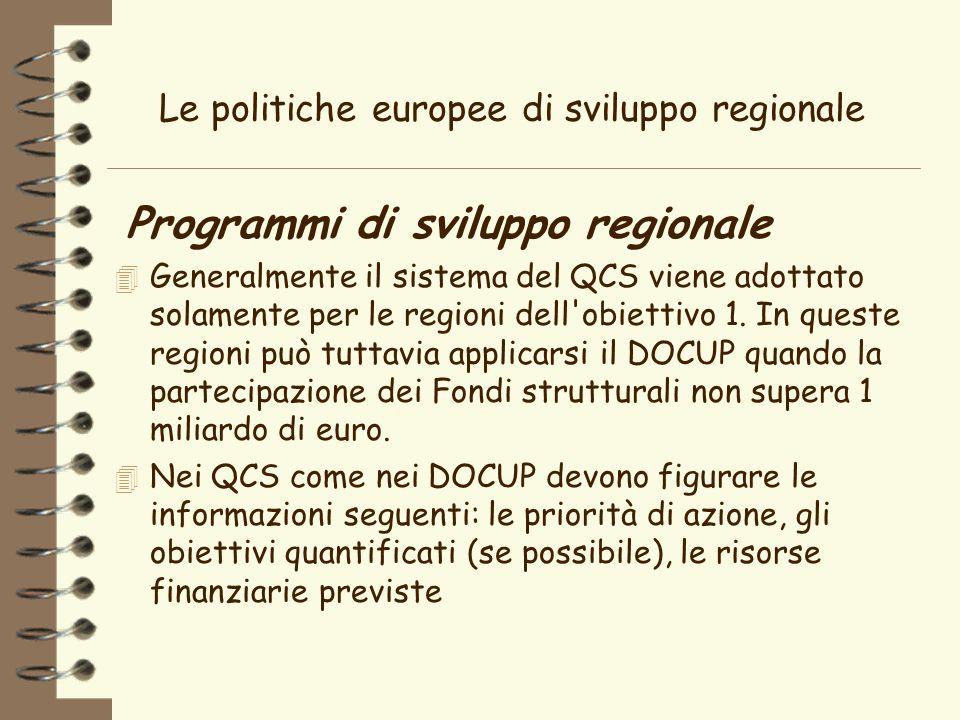 Le politiche europee di sviluppo regionale Programmi di sviluppo regionale 4 Generalmente il sistema del QCS viene adottato solamente per le regioni dell obiettivo 1.