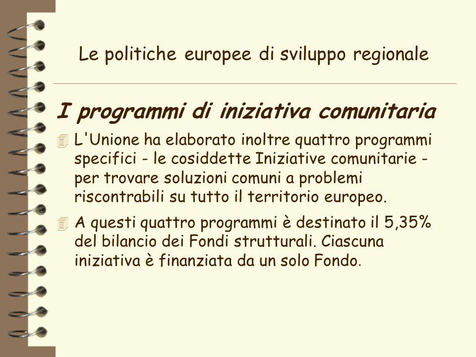 Le politiche europee di sviluppo regionale I programmi di iniziativa comunitaria 4 L Unione ha elaborato inoltre quattro programmi specifici - le cosiddette Iniziative comunitarie - per trovare soluzioni comuni a problemi riscontrabili su tutto il territorio europeo.