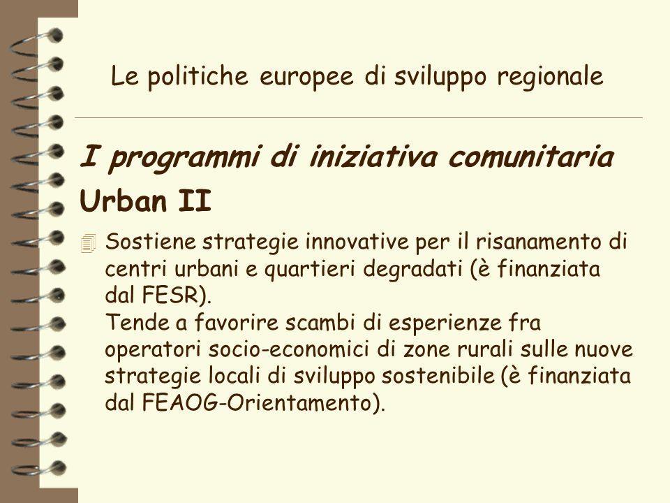 Le politiche europee di sviluppo regionale I programmi di iniziativa comunitaria Urban II 4 Sostiene strategie innovative per il risanamento di centri urbani e quartieri degradati (è finanziata dal FESR).