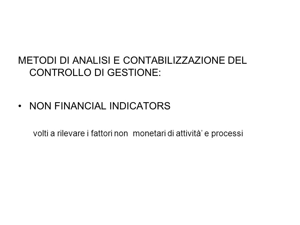 METODI DI ANALISI E CONTABILIZZAZIONE DEL CONTROLLO DI GESTIONE: NON FINANCIAL INDICATORS volti a rilevare i fattori non monetari di attività e proces