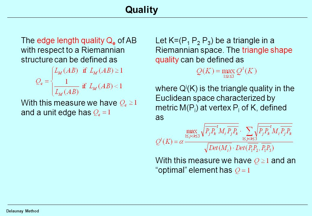 Delaunay Method Quality The edge length quality Q e of AB with respect to a Riemannian structure can be defined as With this measure we have and a uni