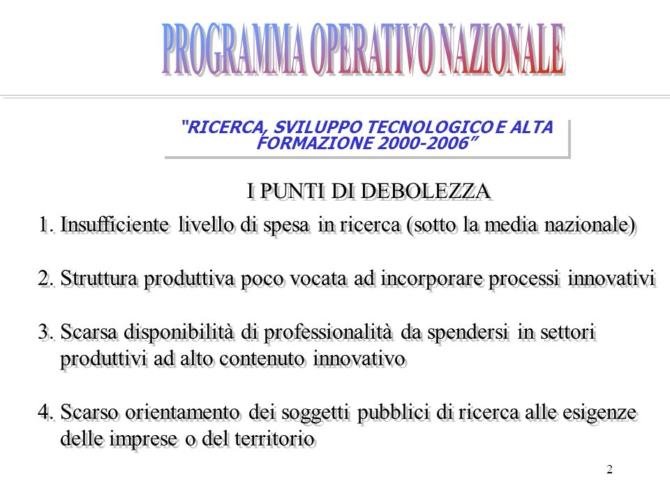 2 RICERCA, SVILUPPO TECNOLOGICO E ALTA FORMAZIONE 2000-2006 I PUNTI DI DEBOLEZZA 1.