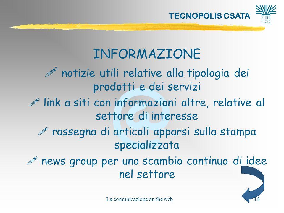 @ TECNOPOLIS CSATA La comunicazione on the web18 INFORMAZIONE ! notizie utili relative alla tipologia dei prodotti e dei servizi ! link a siti con inf