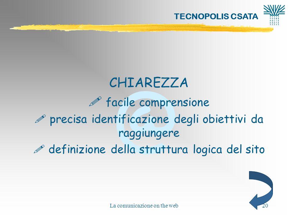 @ TECNOPOLIS CSATA La comunicazione on the web20 CHIAREZZA ! facile comprensione ! precisa identificazione degli obiettivi da raggiungere ! definizion