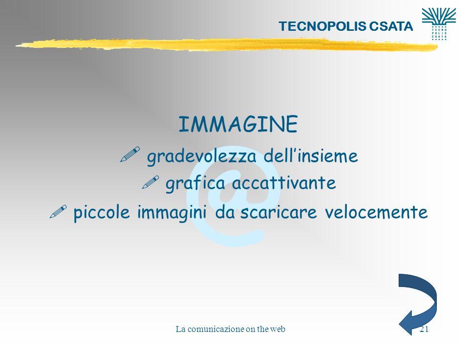 @ TECNOPOLIS CSATA La comunicazione on the web21 IMMAGINE ! gradevolezza dellinsieme ! grafica accattivante ! piccole immagini da scaricare velocement