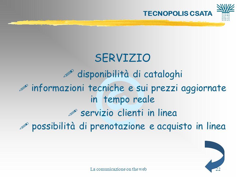 @ TECNOPOLIS CSATA La comunicazione on the web22 SERVIZIO ! disponibilità di cataloghi ! informazioni tecniche e sui prezzi aggiornate in tempo reale