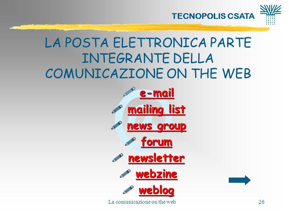 @ TECNOPOLIS CSATA La comunicazione on the web26 LA POSTA ELETTRONICA PARTE INTEGRANTE DELLA COMUNICAZIONE ON THE WEB e-mail e-mail ! e-mail e-mail !