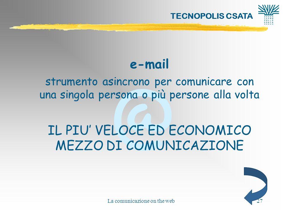 @ TECNOPOLIS CSATA La comunicazione on the web27 e-mail strumento asincrono per comunicare con una singola persona o più persone alla volta IL PIU VEL