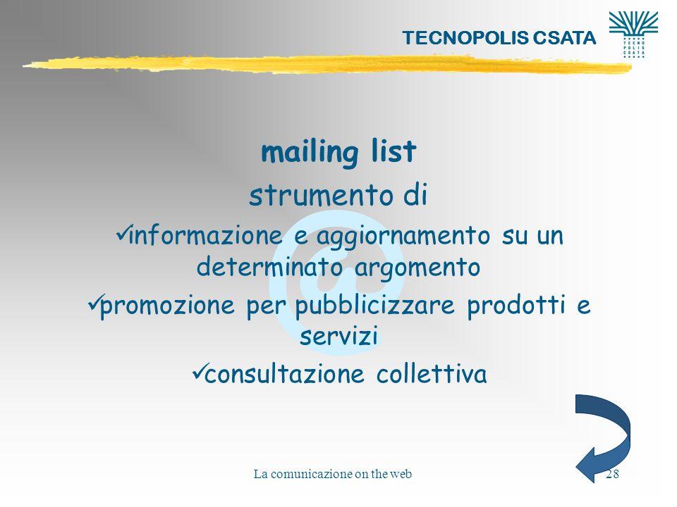 @ TECNOPOLIS CSATA La comunicazione on the web28 mailing list strumento di informazione e aggiornamento su un determinato argomento promozione per pubblicizzare prodotti e servizi consultazione collettiva