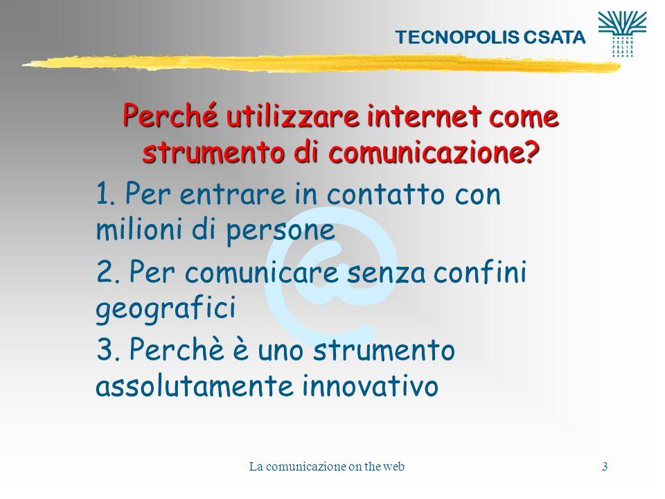 @ TECNOPOLIS CSATA La comunicazione on the web3 Perché utilizzare internet come strumento di comunicazione? 1. Per entrare in contatto con milioni di