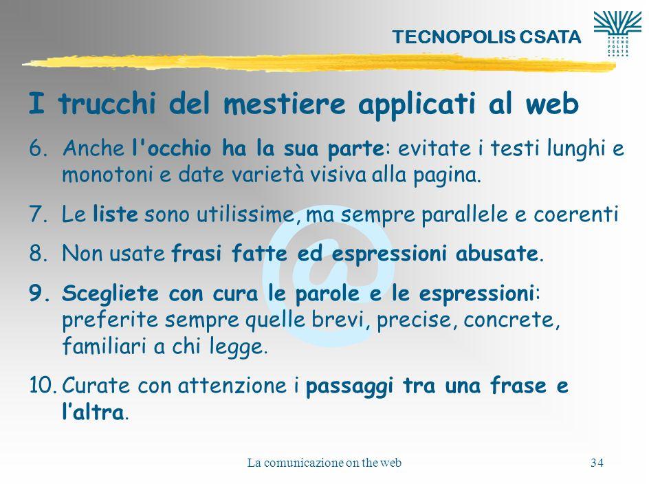 @ TECNOPOLIS CSATA La comunicazione on the web34 I trucchi del mestiere applicati al web 6.Anche l'occhio ha la sua parte: evitate i testi lunghi e mo