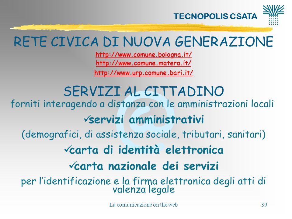 @ TECNOPOLIS CSATA La comunicazione on the web39 RETE CIVICA DI NUOVA GENERAZIONE http://www.comune.bologna.it/ http://www.comune.matera.it/ http://ww