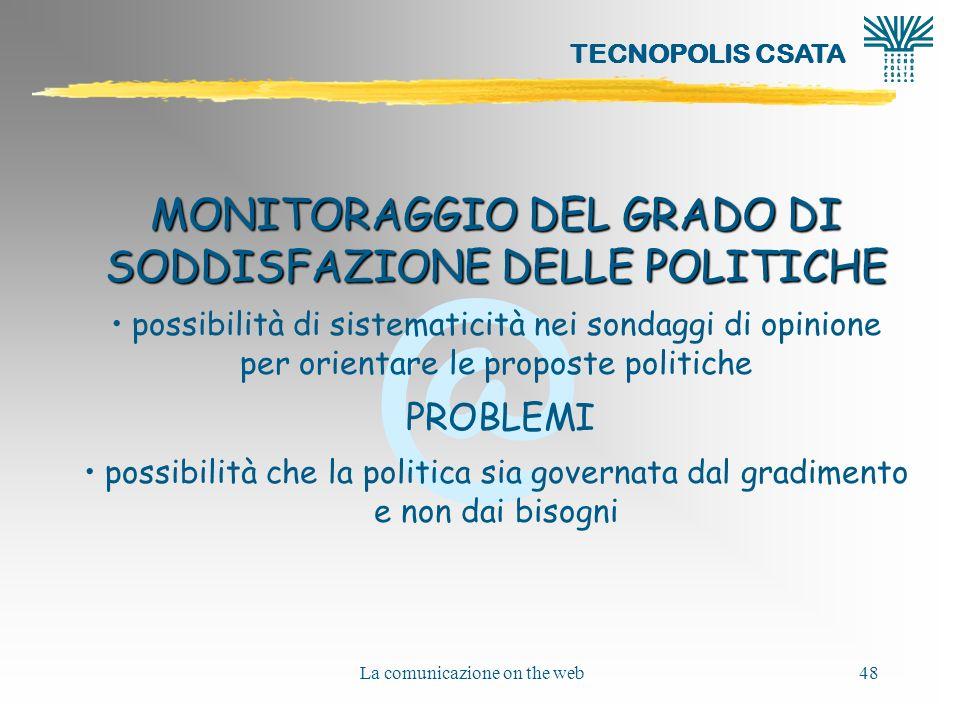 @ TECNOPOLIS CSATA La comunicazione on the web48 MONITORAGGIO DEL GRADO DI SODDISFAZIONE DELLE POLITICHE possibilità di sistematicità nei sondaggi di