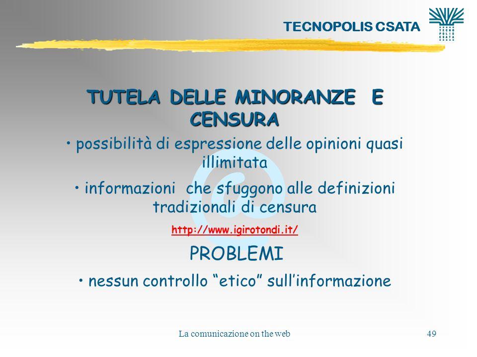 @ La comunicazione on the web49 TUTELA DELLE MINORANZE E CENSURA possibilità di espressione delle opinioni quasi illimitata informazioni che sfuggono