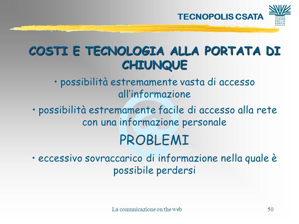 @ La comunicazione on the web50 COSTI E TECNOLOGIA ALLA PORTATA DI CHIUNQUE possibilità estremamente vasta di accesso allinformazione possibilità estr