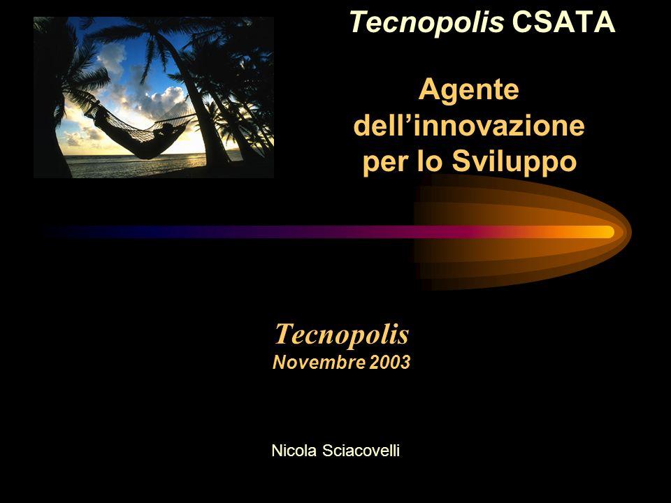 Tecnopolis Novembre 2003 Tecnopolis CSATA Nicola Sciacovelli Agente dellinnovazione per lo Sviluppo