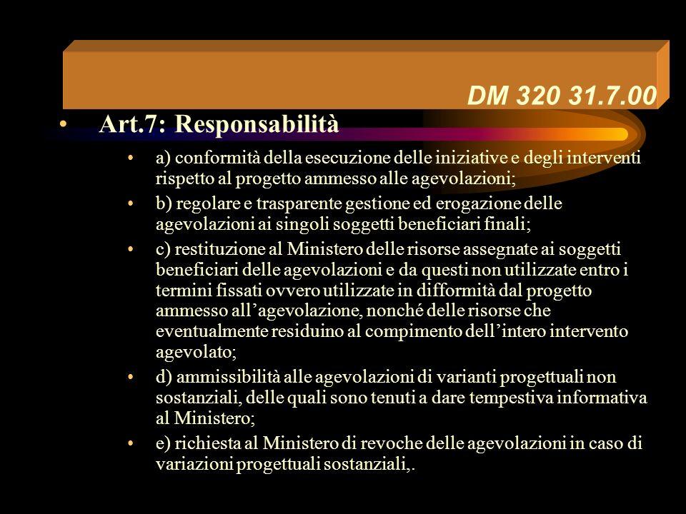 DM 320 31.7.00 Art.6: Gestione delle risorse finanziarie a) accertare e attestare la effettiva e regolare esecuzione delle iniziative imprenditoriali e degli interventi infrastrutturali, ovvero di parte di essi anche ai sensi dellart.