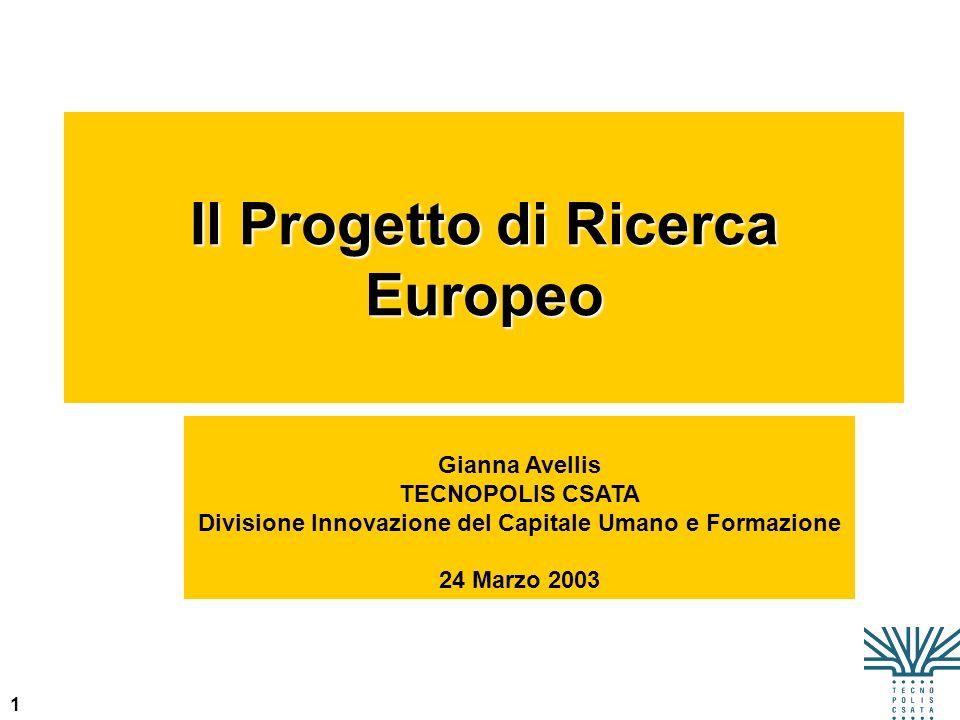 1 Il Progetto di Ricerca Europeo Gianna Avellis TECNOPOLIS CSATA Divisione Innovazione del Capitale Umano e Formazione 24 Marzo 2003