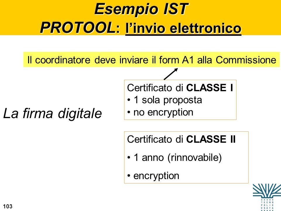 103 Esempio IST PROTOOL : linvio elettronico La firma digitale Certificato di CLASSE I 1 sola proposta no encryption Il coordinatore deve inviare il f