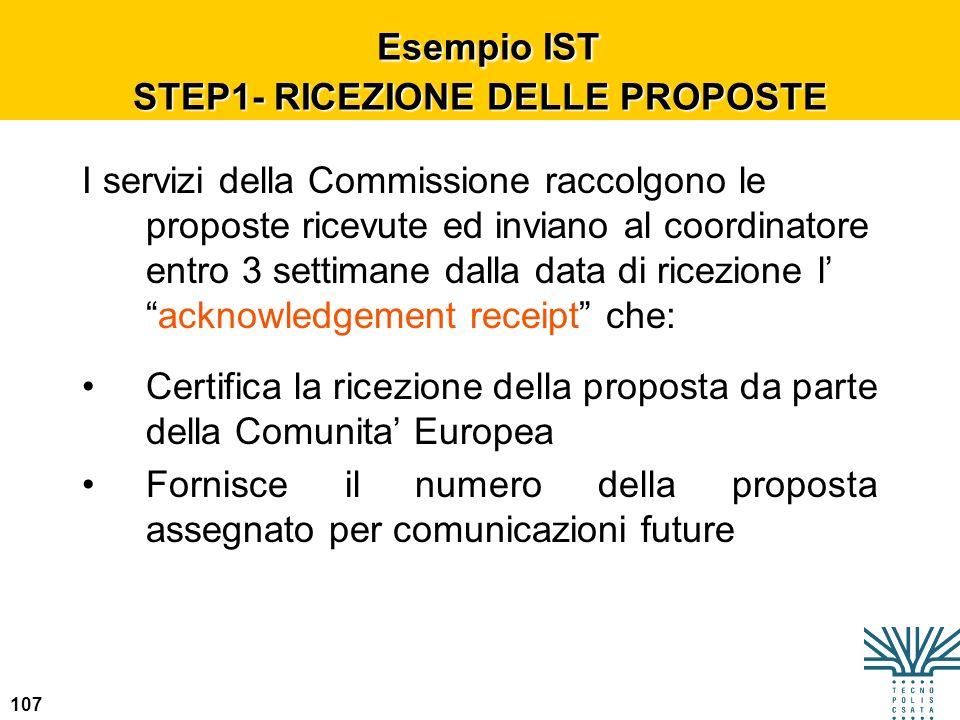 107 Esempio IST STEP1- RICEZIONE DELLE PROPOSTE Esempio IST STEP1- RICEZIONE DELLE PROPOSTE I servizi della Commissione raccolgono le proposte ricevut