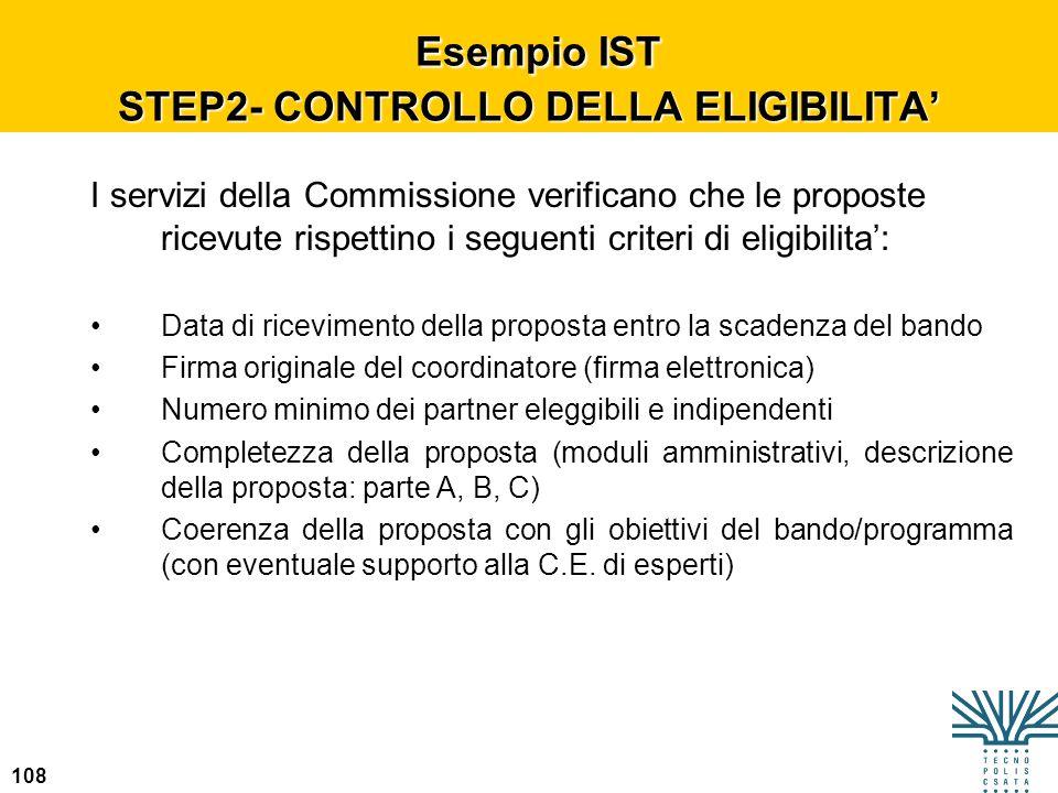 108 Esempio IST STEP2- CONTROLLO DELLA ELIGIBILITA Esempio IST STEP2- CONTROLLO DELLA ELIGIBILITA I servizi della Commissione verificano che le propos