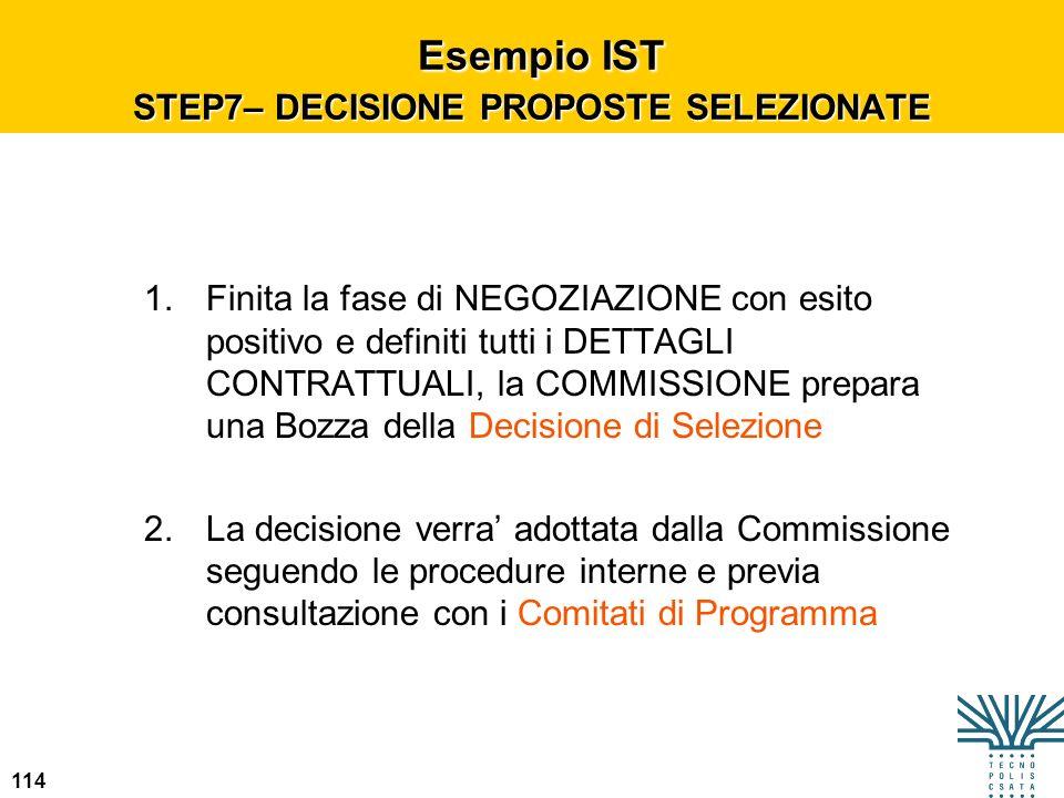 114 Esempio IST STEP7– DECISIONE PROPOSTE SELEZIONATE Esempio IST STEP7– DECISIONE PROPOSTE SELEZIONATE 1.Finita la fase di NEGOZIAZIONE con esito pos